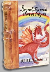 Beyond this point there be Dragon - By Julie Burgess-Wells